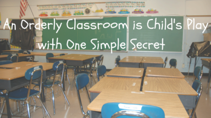 An Orderly Classroom is Child's Play with one simple secret